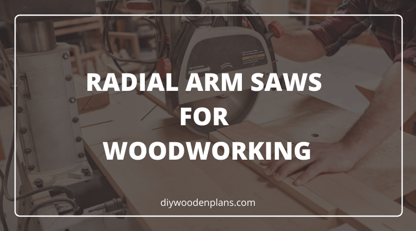 Radial Arm Saws For Woodworking - Featured Image